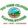 To The Cloud Vapor Store Discounts